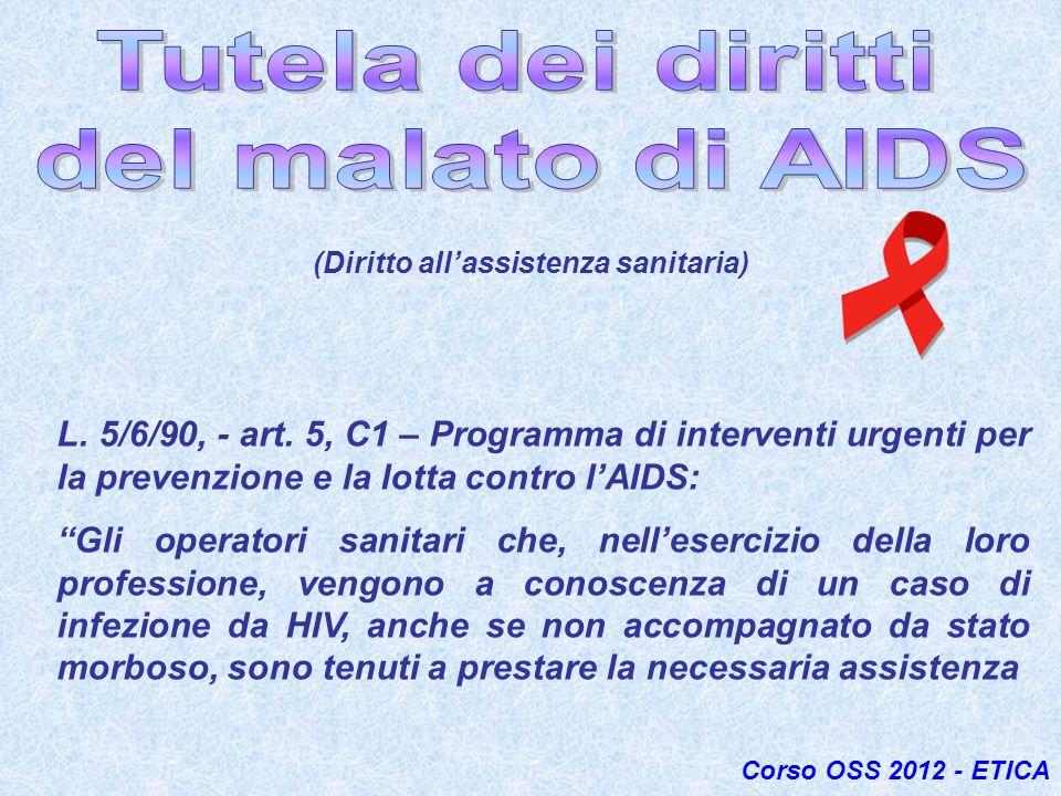 Corso OSS 2012 - ETICA (Diritto allassistenza sanitaria) L. 5/6/90, - art. 5, C1 – Programma di interventi urgenti per la prevenzione e la lotta contr