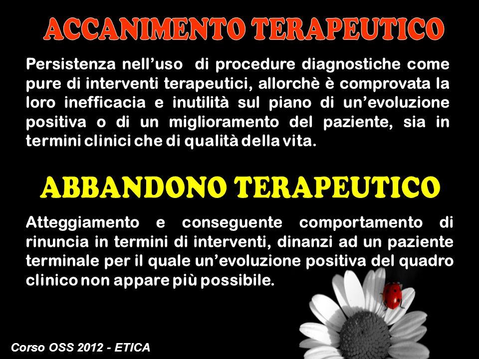 Corso OSS 2012 - ETICA Persistenza nelluso di procedure diagnostiche come pure di interventi terapeutici, allorchè è comprovata la loro inefficacia e