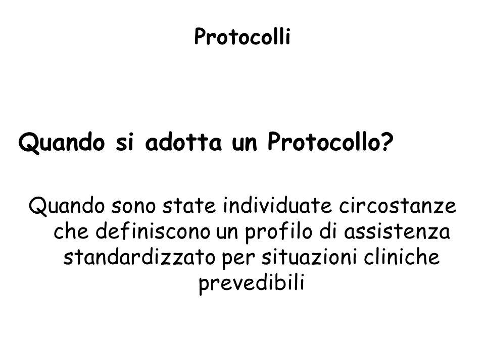 Protocolli Quando si adotta un Protocollo? Quando sono state individuate circostanze che definiscono un profilo di assistenza standardizzato per situa