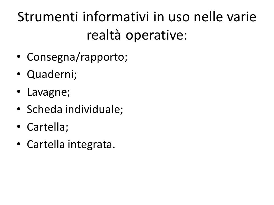 Strumenti informativi in uso nelle varie realtà operative: Consegna/rapporto; Quaderni; Lavagne; Scheda individuale; Cartella; Cartella integrata.