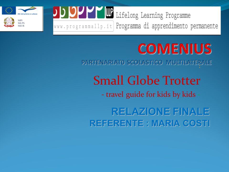 : Small Globe Trotter - travel guide for kids by kids - RELAZIONE FINALE REFERENTE : MARIA COSTI REFERENTE : MARIA COSTI