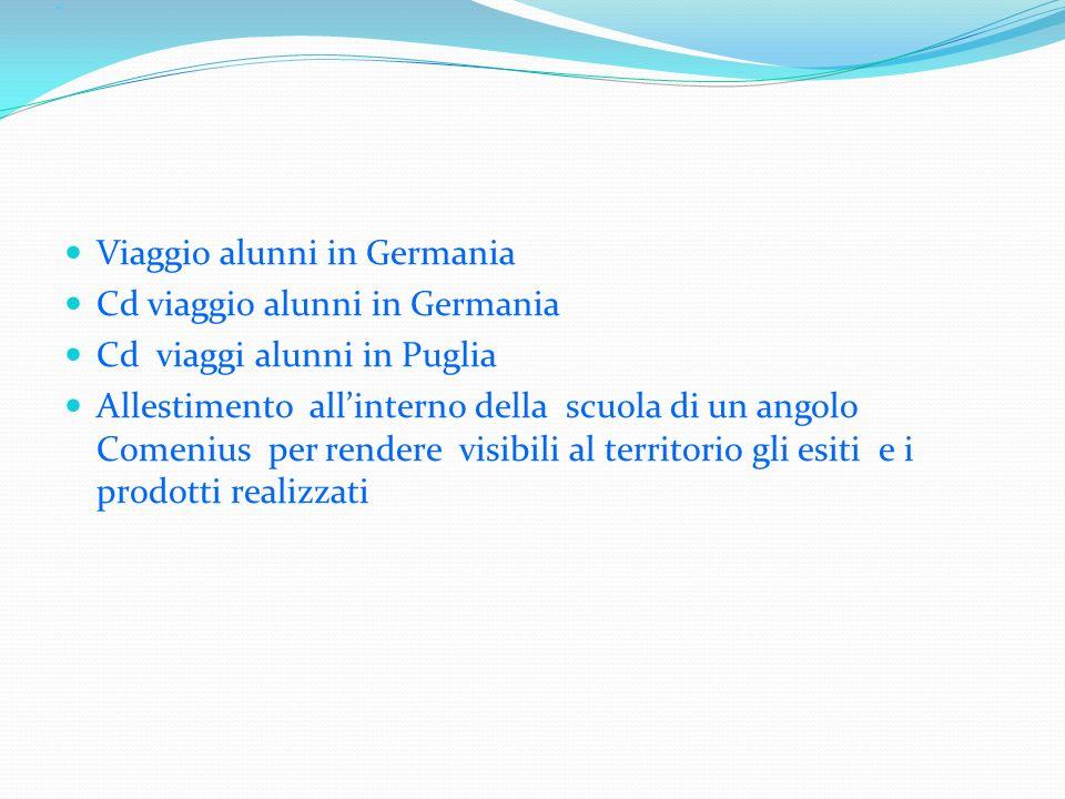 - Viaggio alunni in Germania Cd viaggio alunni in Germania Cd viaggi alunni in Puglia Allestimento allinterno della scuola di un angolo Comenius per r