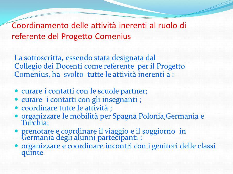 Coordinamento delle attività inerenti al ruolo di referente del Progetto Comenius La sottoscritta, essendo stata designata dal Collegio dei Docenti co