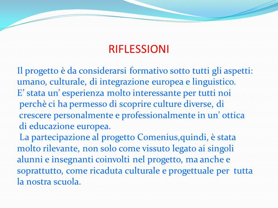 RIFLESSIONI Il progetto è da considerarsi formativo sotto tutti gli aspetti: umano, culturale, di integrazione europea e linguistico. E stata un esper