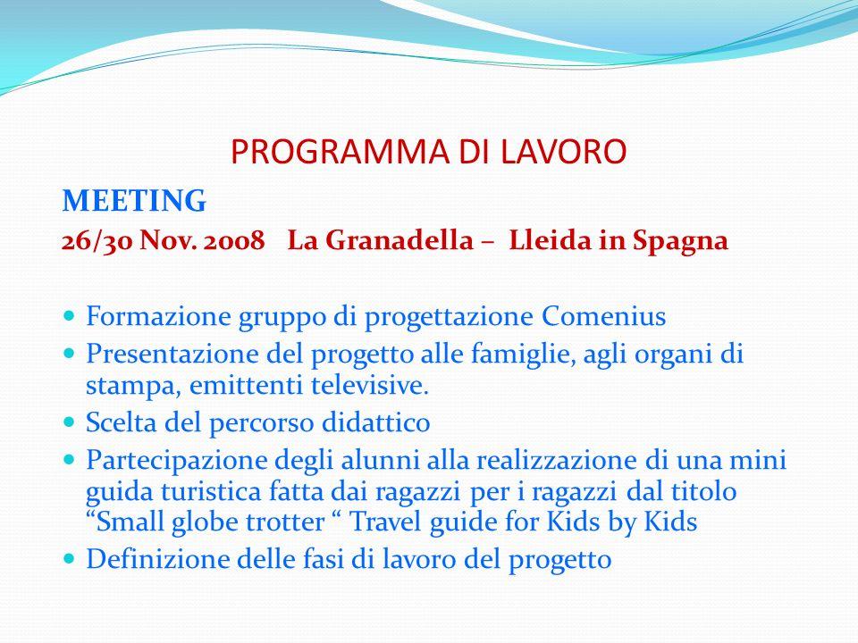 PROGRAMMA DI LAVORO MEETING 26/30 Nov. 2008 La Granadella – Lleida in Spagna Formazione gruppo di progettazione Comenius Presentazione del progetto al