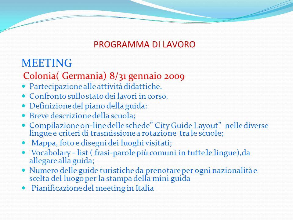PROGRAMMA DI LAVORO MEETING Colonia( Germania) 8/31 gennaio 2009 Partecipazione alle attività didattiche. Confronto sullo stato dei lavori in corso. D