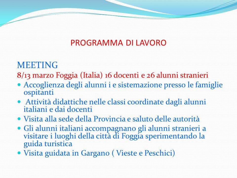 PROGRAMMA DI LAVORO MEETING 8/13 marzo Foggia (Italia) 16 docenti e 26 alunni stranieri Accoglienza degli alunni i e sistemazione presso le famiglie o