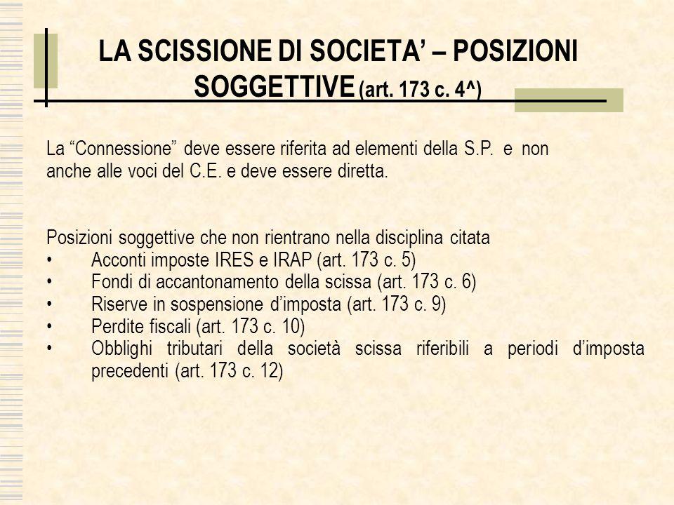 LA SCISSIONE DI SOCIETA – POSIZIONI SOGGETTIVE (art. 173 c. 4^) La Connessione deve essere riferita ad elementi della S.P. e non anche alle voci del C