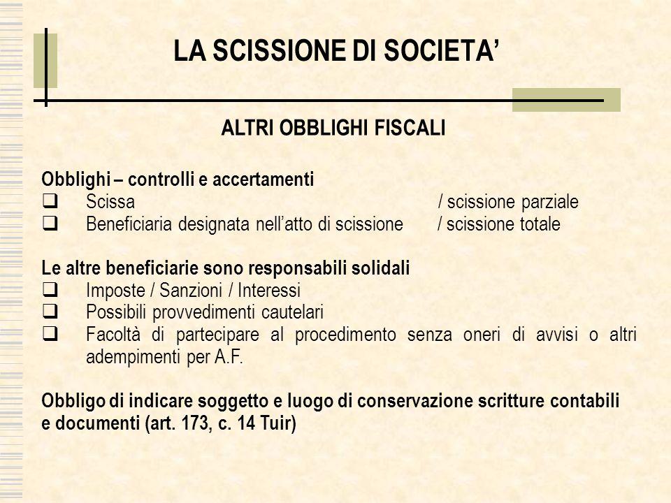 LA SCISSIONE DI SOCIETA Obblighi – controlli e accertamenti Scissa / scissione parziale Beneficiaria designata nellatto di scissione / scissione total