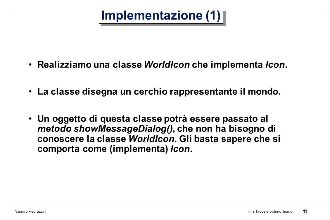 11 Interfacce e polimorfismo Sandro Pedrazzini Implementazione (1) Realizziamo una classe WorldIcon che implementa Icon.