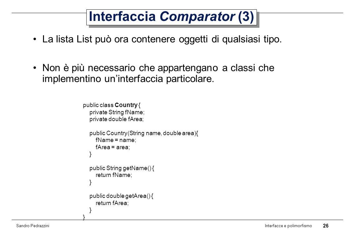 26 Interfacce e polimorfismo Sandro Pedrazzini Interfaccia Comparator (3) La lista List può ora contenere oggetti di qualsiasi tipo.
