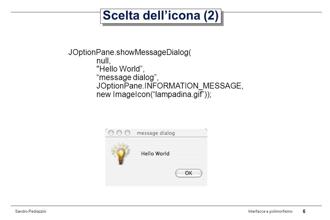 27 Interfacce e polimorfismo Sandro Pedrazzini Interfaccia Comparator (4) public class ComparatorByName implements Comparator { public int compare(Country country1, Country country2) { String name1 = country1.getName(); String name2 = country2.getName(); return name1.compareTo(name2); //implementato in String }