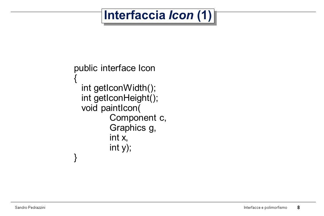 39 Interfacce e polimorfismo Sandro Pedrazzini Esempio public class Country { private String fName; private double fArea;...