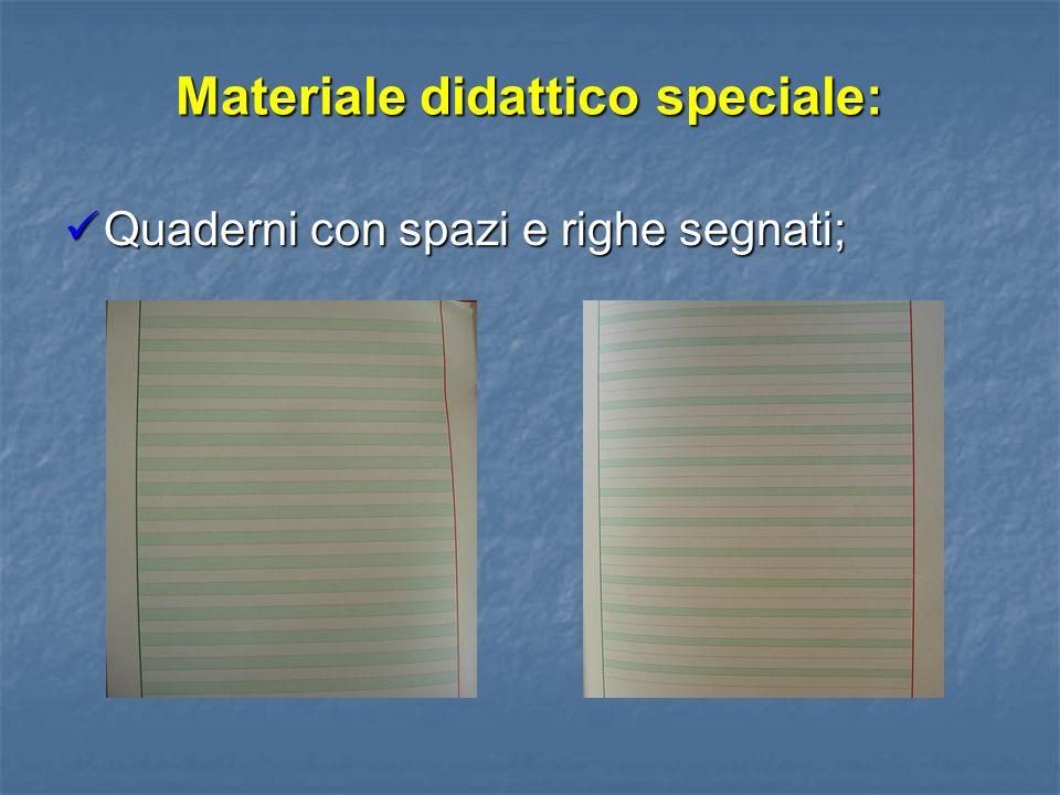 Materiale didattico speciale: Quaderni con spazi e righe segnati; Quaderni con spazi e righe segnati;
