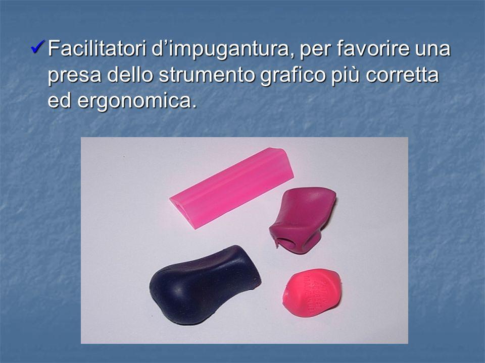 Facilitatori dimpugantura, per favorire una presa dello strumento grafico più corretta ed ergonomica. Facilitatori dimpugantura, per favorire una pres