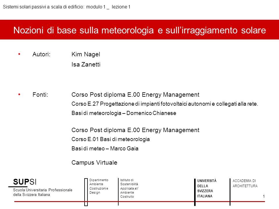 SUPSI Scuola Universitaria Professionale della Svizzera Italiana Dipartimento Ambiente Costruzioni e Design Istituto di Sostenibilità Applicata all Ambiente Costruito Sistemi solari passivi a scala di edificio: modulo 1 _ lezione 1 UNIVERSITÀ DELLA SVIZZERA ITALIANA ACCADEMIA DI ARCHITETTURA 2 Clima Parametri del clima Geometria solare Radiazione solare Aspetti geo-morfologici del Ticino Approfondimenti Indice