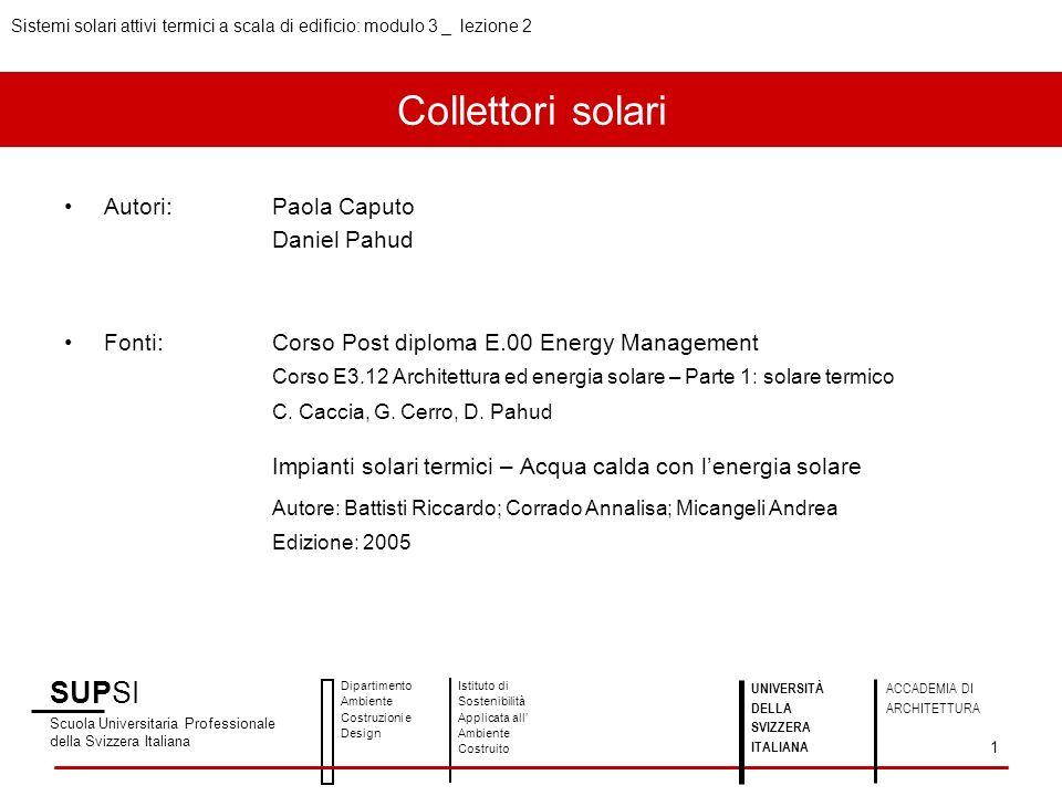 Collettori solari Autori:Paola Caputo Daniel Pahud Fonti:Corso Post diploma E.00 Energy Management Corso E3.12 Architettura ed energia solare – Parte