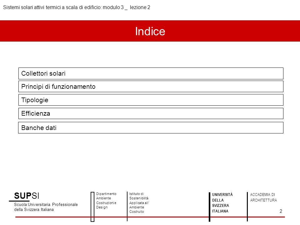 Collettori a tubi evacuati 1/3 SUPSI Scuola Universitaria Professionale della Svizzera Italiana Dipartimento Ambiente Costruzioni e Design Istituto di Sostenibilità Applicata all Ambiente Costruito 13 UNIVERSITÀ DELLA SVIZZERA ITALIANA ACCADEMIA DI ARCHITETTURA Sistemi solari attivi termici a scala di edificio: modulo 3 _ lezione 2 Fonte: ing.