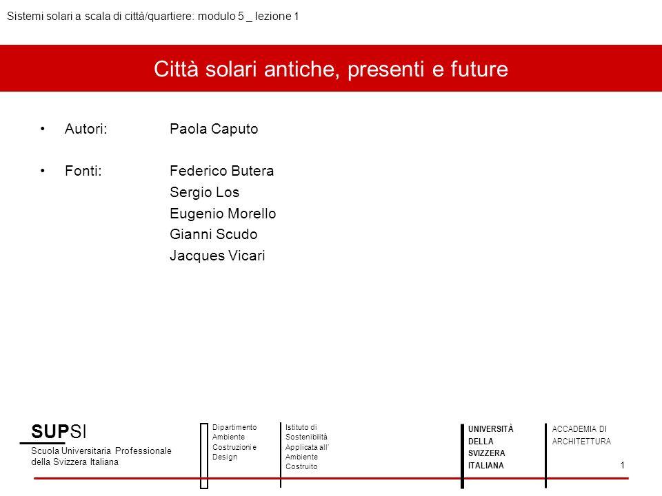 Città solari antiche, presenti e future SUPSI Scuola Universitaria Professionale della Svizzera Italiana Dipartimento Ambiente Costruzioni e Design Is