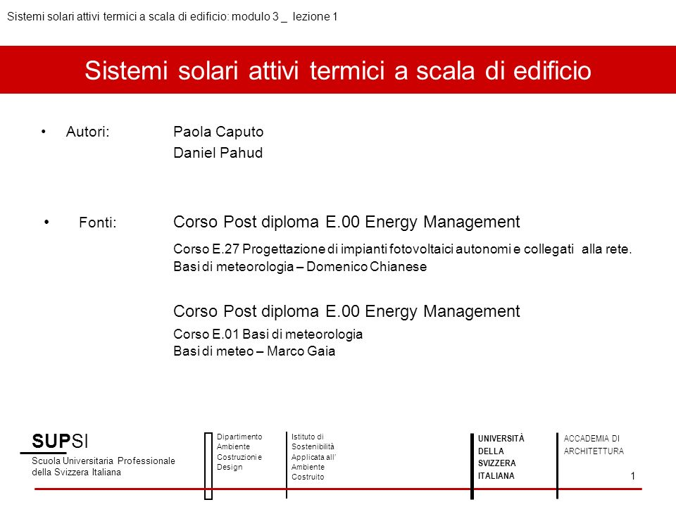 Sistemi solari attivi termici a scala di edificio Autori:Paola Caputo Daniel Pahud Fonti: Corso Post diploma E.00 Energy Management Corso E.27 Progettazione di impianti fotovoltaici autonomi e collegati alla rete.