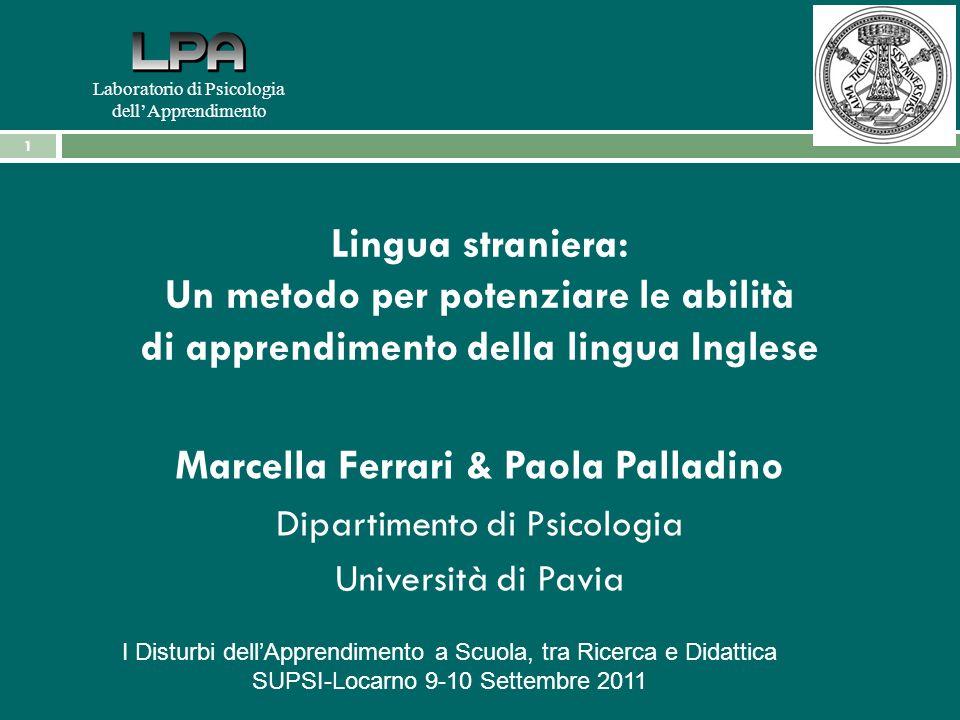 Lingua straniera: Un metodo per potenziare le abilità di apprendimento della lingua Inglese Marcella Ferrari & Paola Palladino Dipartimento di Psicolo