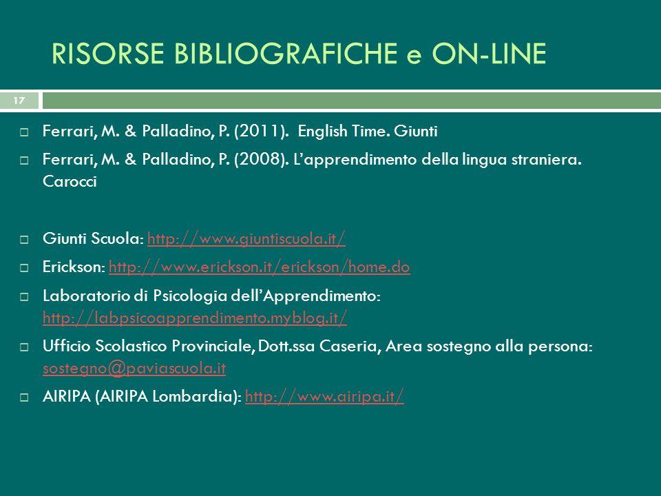 RISORSE BIBLIOGRAFICHE e ON-LINE Ferrari, M. & Palladino, P. (2011). English Time. Giunti Ferrari, M. & Palladino, P. (2008). Lapprendimento della lin