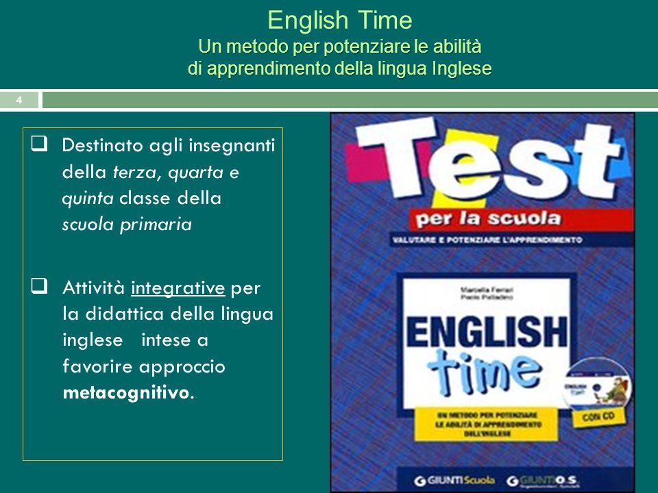 4 English Time Un metodo per potenziare le abilità di apprendimento della lingua Inglese Destinato agli insegnanti della terza, quarta e quinta classe