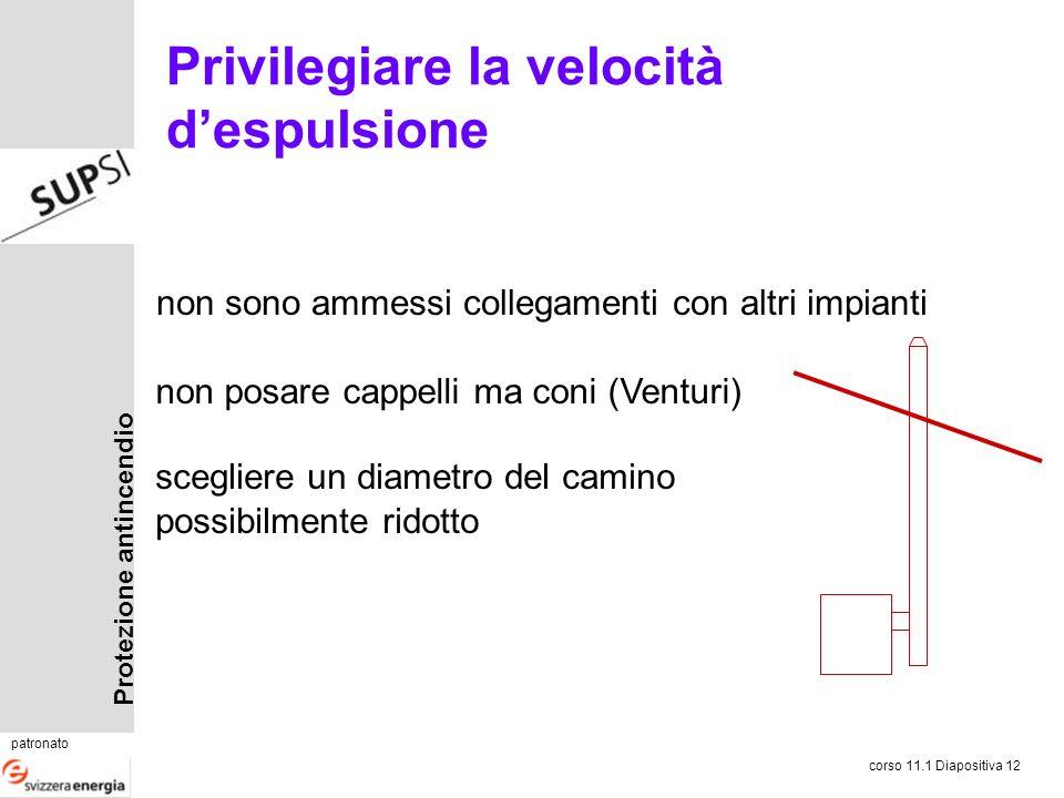 Protezione antincendio patronato corso 11.1 Diapositiva 12 Privilegiare la velocità despulsione non posare cappelli ma coni (Venturi) scegliere un dia