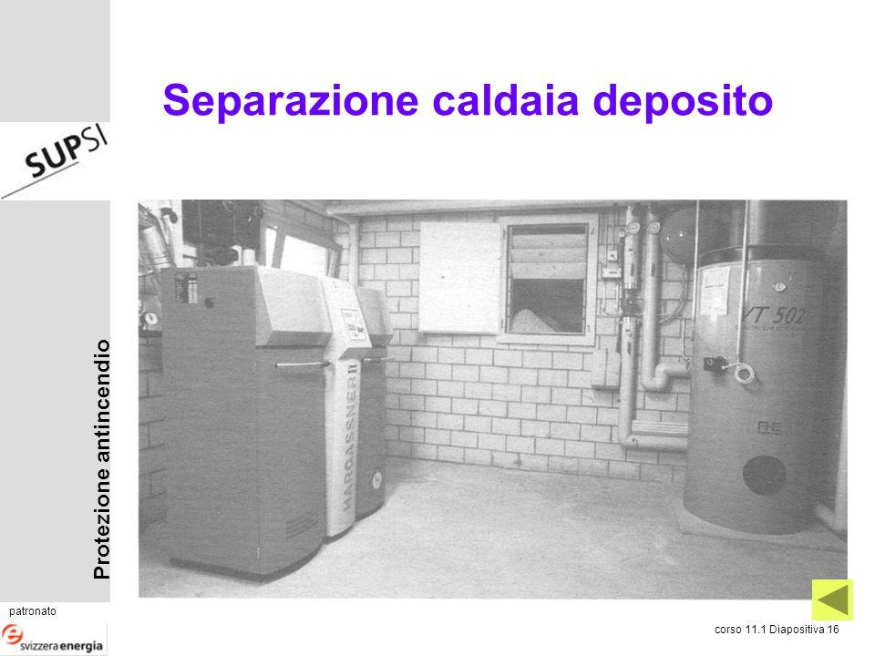 Protezione antincendio patronato corso 11.1 Diapositiva 16 Separazione caldaia deposito