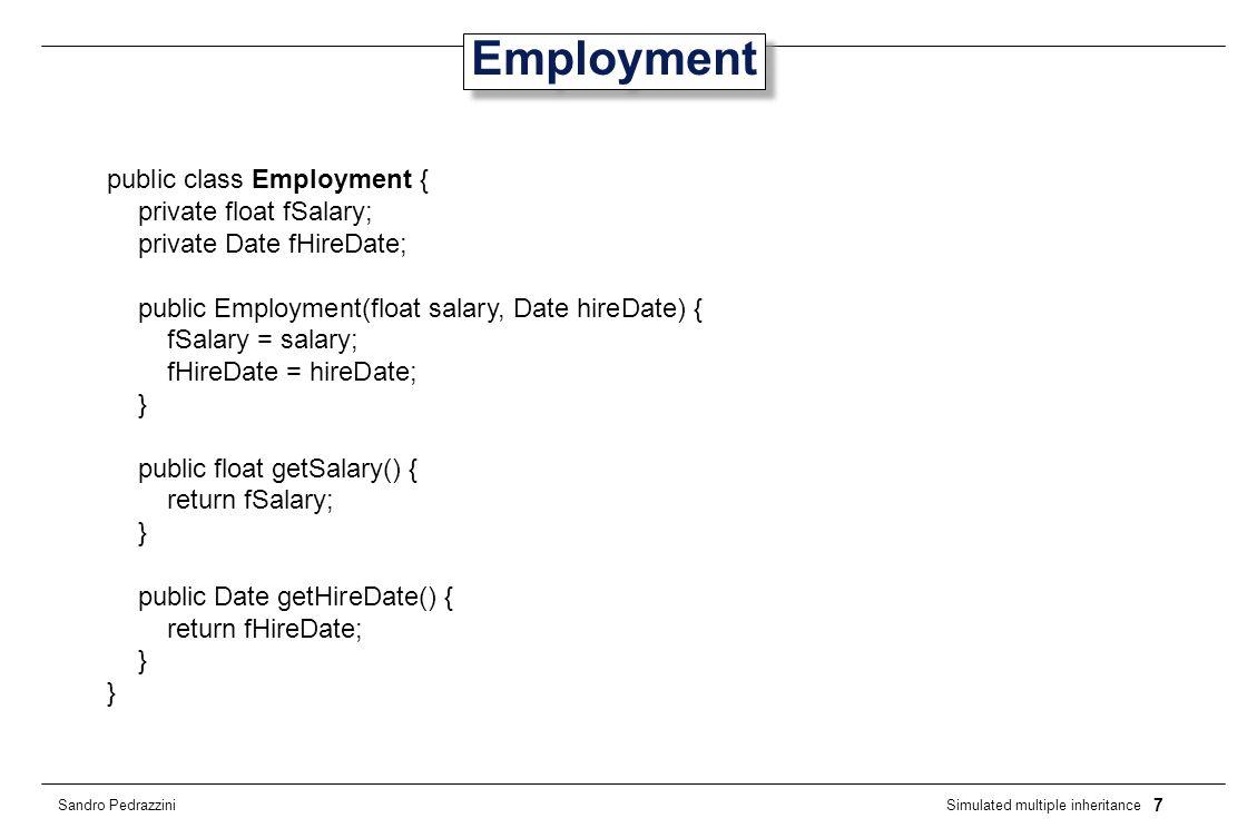 8 Simulated multiple inheritance Sandro Pedrazzini Desiderato public class Employee extends Person, Employment {...
