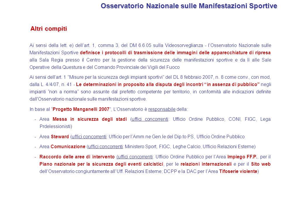 Ai sensi della lett. e) dellart. 1, comma 3, del DM 6.6.05 sulla Videosorveglianza - lOsservatorio Nazionale sulle Manifestazioni Sportive definisce i
