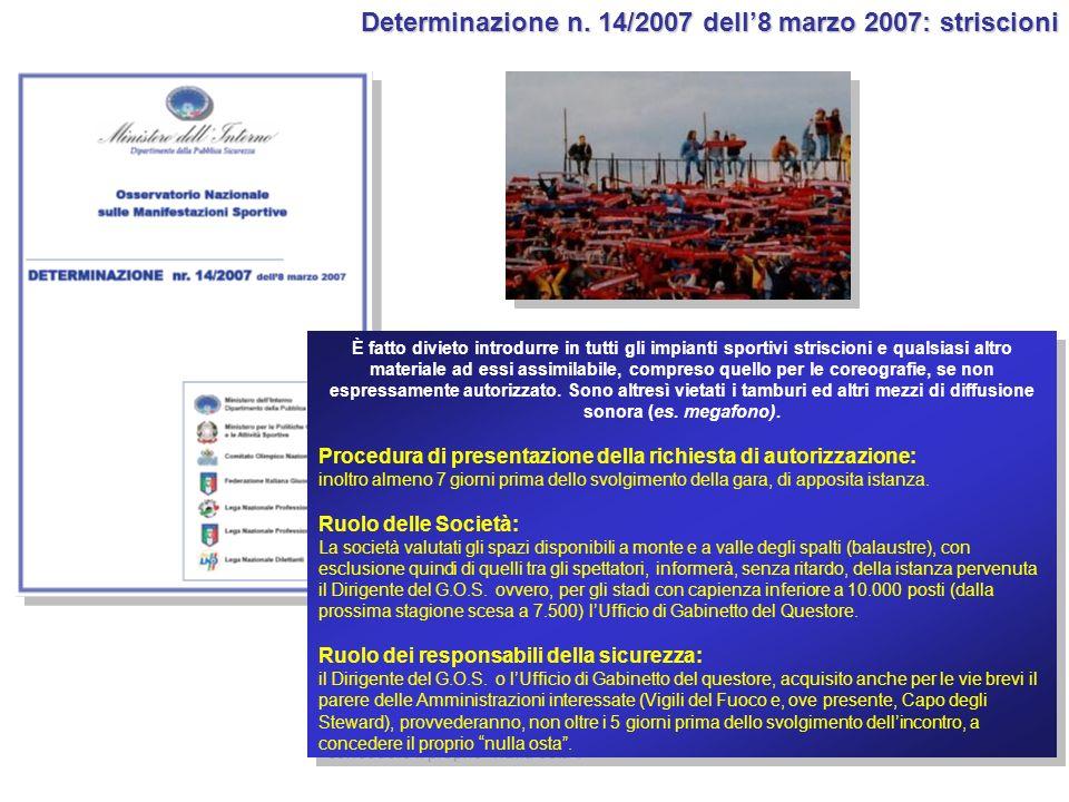 Determinazione n. 14/2007 dell8 marzo 2007: striscioni È fatto divieto introdurre in tutti gli impianti sportivi striscioni e qualsiasi altro material
