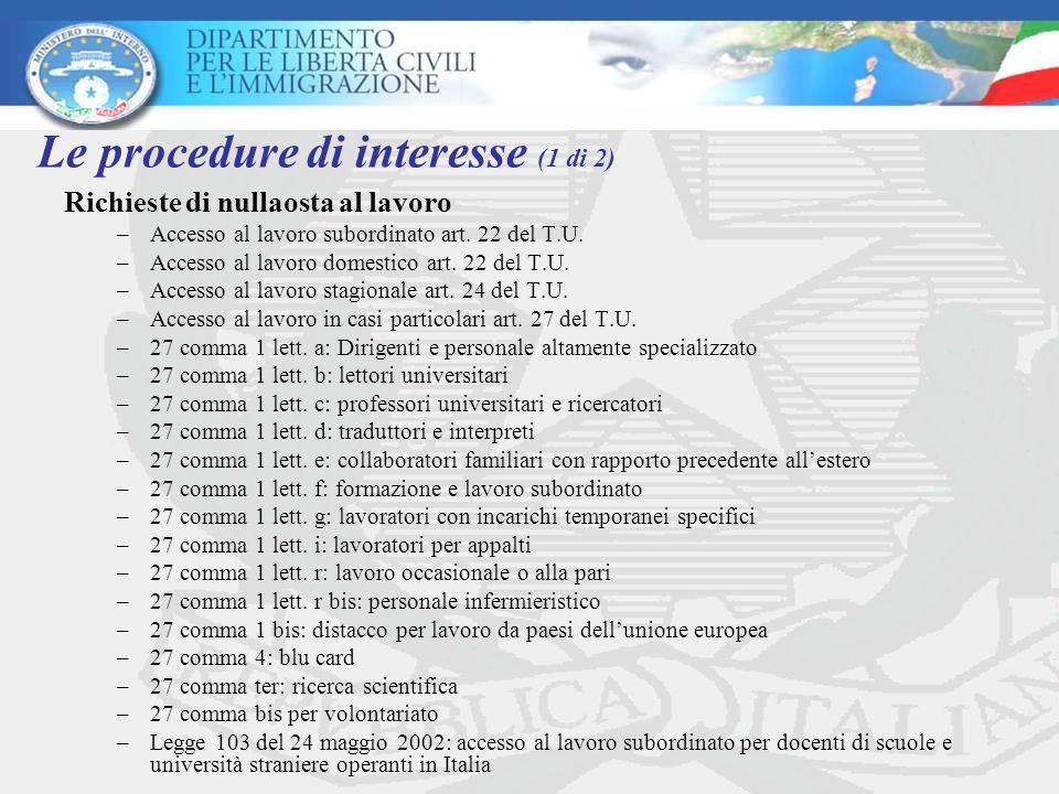 Le procedure di interesse (1 di 2) Richieste di nullaosta al lavoro –Accesso al lavoro subordinato art. 22 del T.U. –Accesso al lavoro domestico art.