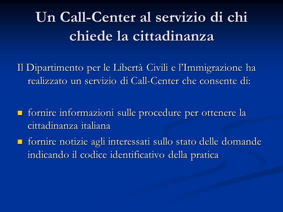 Un Call-Center al servizio di chi chiede la cittadinanza Il Dipartimento per le Libertà Civili e lImmigrazione ha realizzato un servizio di Call-Cente