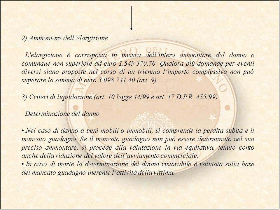 2) Ammontare dellelargizione Lelargizione è corrisposta in misura dellintero ammontare del danno e comunque non superiore ad euro 1.549.370,70. Qualor