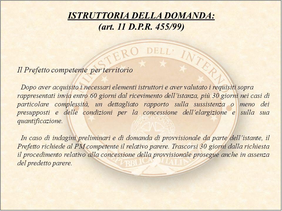 ISTRUTTORIA DELLA DOMANDA: (art. 11 D.P.R. 455/99) Il Prefetto competente per territorio Dopo aver acquisito i necessari elementi istruttori e aver va