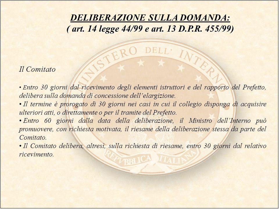 DELIBERAZIONE SULLA DOMANDA: ( art. 14 legge 44/99 e art. 13 D.P.R. 455/99) Il Comitato E ntro 30 giorni dal ricevimento degli elementi istruttori e d