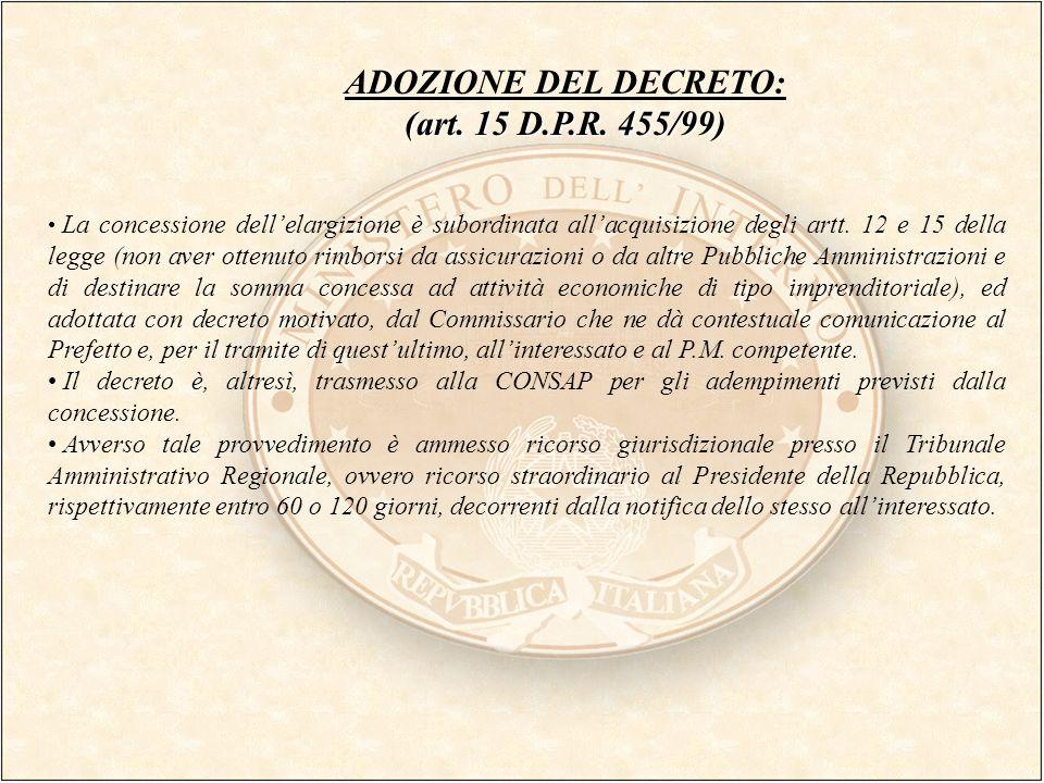 ADOZIONE DEL DECRETO: (art. 15 D.P.R. 455/99) La concessione dellelargizione è subordinata allacquisizione degli artt. 12 e 15 della legge (non aver o