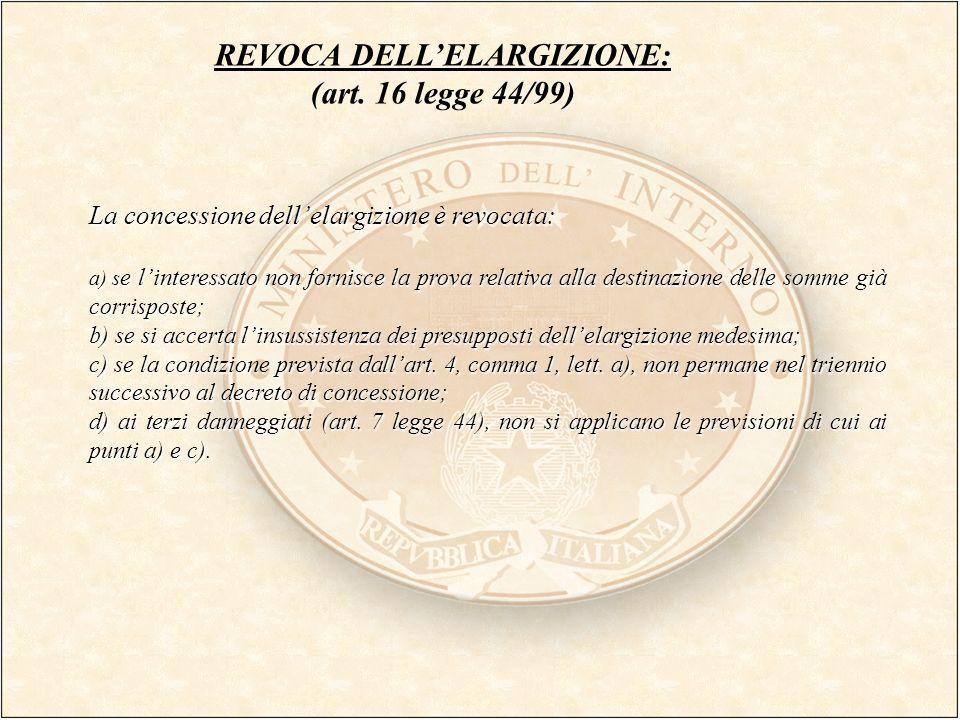 REVOCA DELLELARGIZIONE: (art. 16 legge 44/99) La concessione dellelargizione è revocata: a) s e linteressato non fornisce la prova relativa alla desti