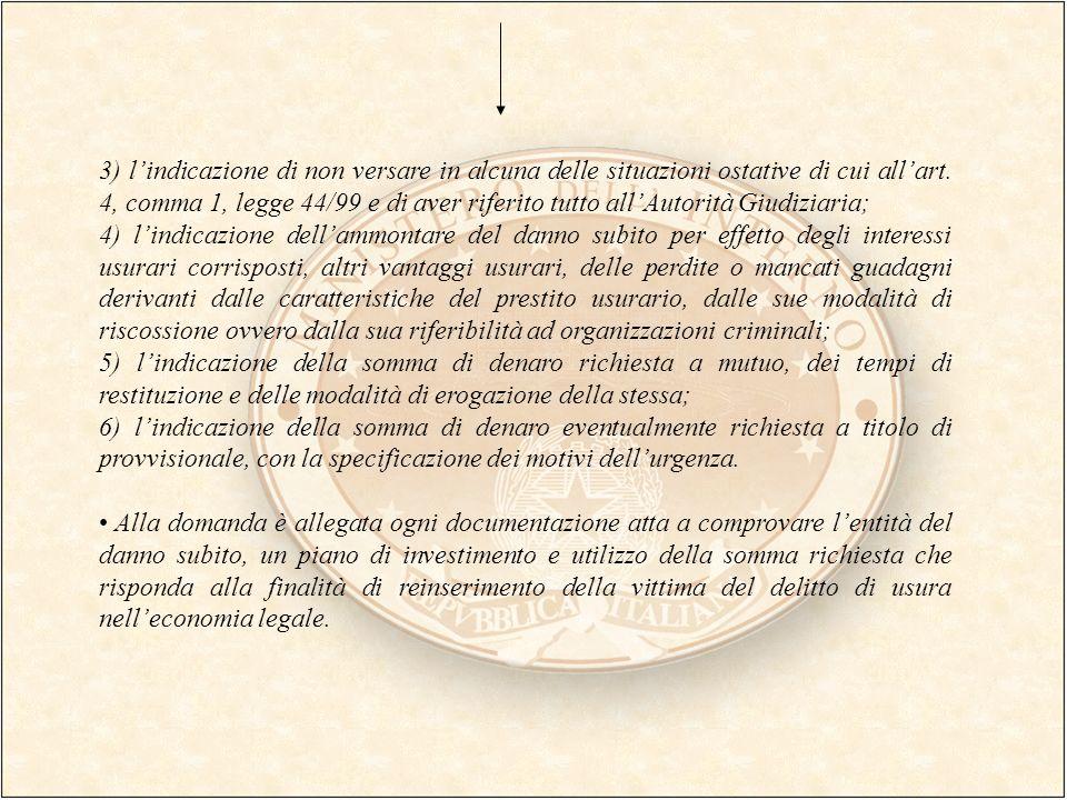 3) lindicazione di non versare in alcuna delle situazioni ostative di cui allart. 4, comma 1, legge 44/99 e di aver riferito tutto allAutorità Giudizi