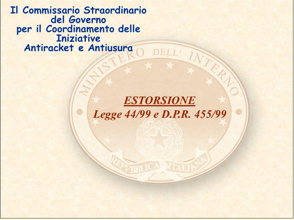 Il Commissario Straordinario del Governo per il Coordinamento delle Iniziative Antiracket e Antiusura ESTORSIONE Legge 44/99 e D.P.R. 455/99