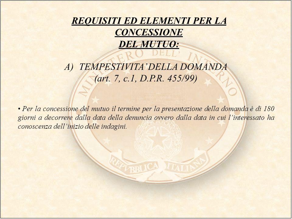 REQUISITI ED ELEMENTI PER LA CONCESSIONE DEL MUTUO: A)TEMPESTIVITA DELLA DOMANDA (art. 7, c.1, D.P.R. 455/99) Per la concessione del mutuo il termine