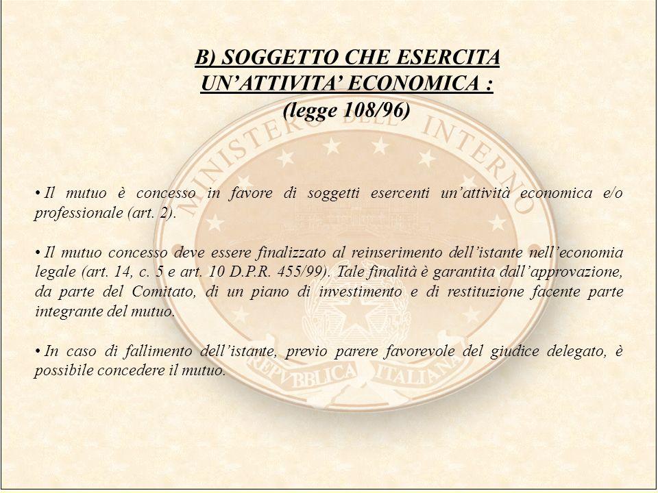 B) SOGGETTO CHE ESERCITA UNATTIVITA ECONOMICA : (legge 108/96) Il mutuo è concesso in favore di soggetti esercenti unattività economica e/o profession