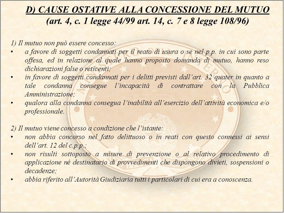 D) CAUSE OSTATIVE ALLA CONCESSIONE DEL MUTUO (art. 4, c. 1 legge 44/99 art. 14, c. 7 e 8 legge 108/96) 1) Il mutuo non può essere concesso: a favore d