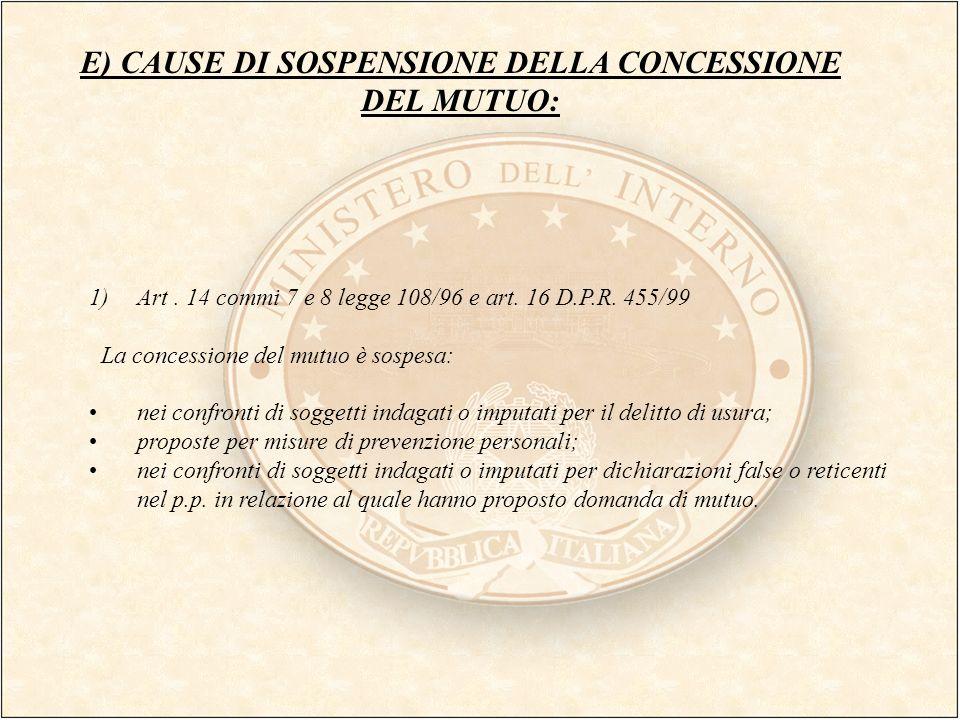 E) CAUSE DI SOSPENSIONE DELLA CONCESSIONE DEL MUTUO: 1)Art. 14 commi 7 e 8 legge 108/96 e art. 16 D.P.R. 455/99 La concessione del mutuo è sospesa: ne