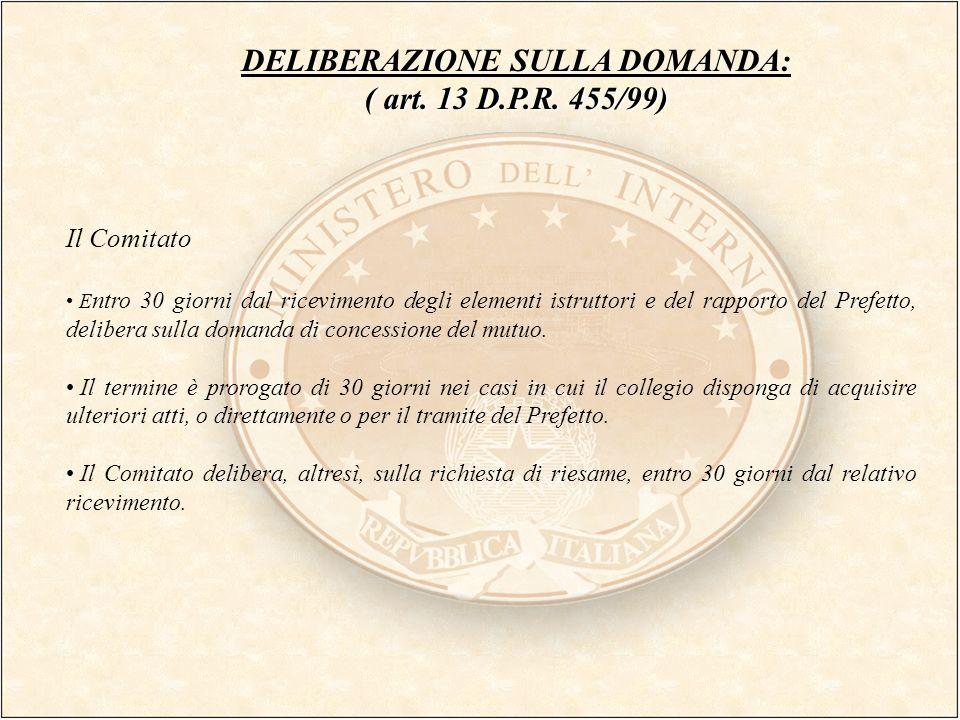 DELIBERAZIONE SULLA DOMANDA: ( art. 13 D.P.R. 455/99) Il Comitato E ntro 30 giorni dal ricevimento degli elementi istruttori e del rapporto del Prefet