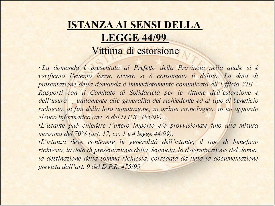 ISTANZA AI SENSI DELLA LEGGE 44/99 Vittima di estorsione La domanda è presentata al Prefetto della Provincia nella quale si è verificato levento lesiv