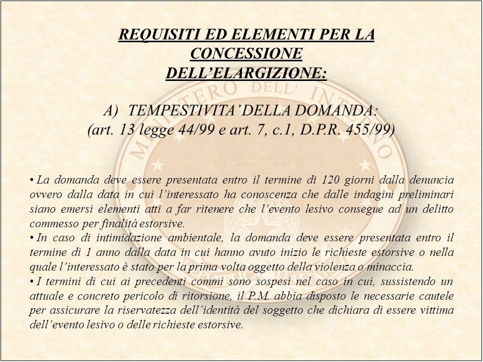 REQUISITI ED ELEMENTI PER LA CONCESSIONE DELLELARGIZIONE: A)TEMPESTIVITA DELLA DOMANDA: (art. 13 legge 44/99 e art. 7, c.1, D.P.R. 455/99) La domanda