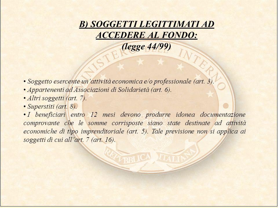 B) SOGGETTI LEGITTIMATI AD ACCEDERE AL FONDO: (legge 44/99) Soggetto esercente unattività economica e/o professionale (art. 3). Appartenenti ad Associ