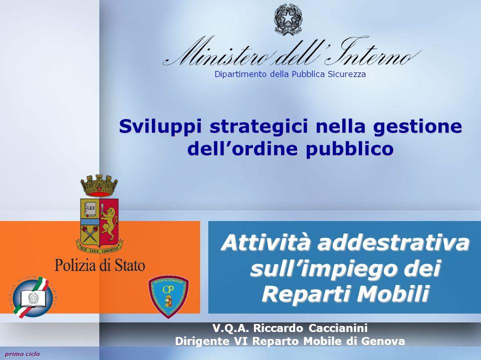 primo ciclo Sviluppi strategici nella gestione dellordine pubblico Attività addestrativa sullimpiego dei Reparti Mobili Dipartimento della Pubblica Sicurezza V.Q.A.